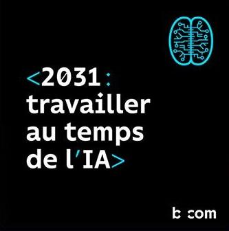 b<>com imagine les futurs possibles du travail au temps de la généralisation de l'IA